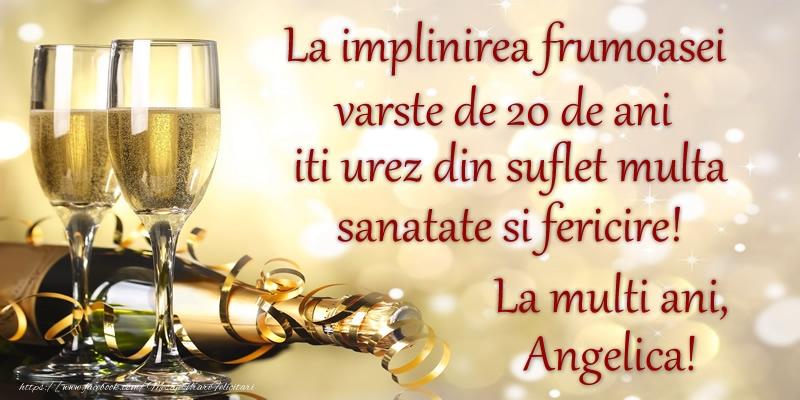 Felicitari de zi de nastere cu varsta - La implinirea frumoasei varste de 20, iti urez din suflet multa sanatate si un calduros La multi ani, Angelica!