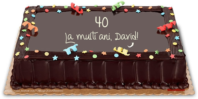 Felicitari de zi de nastere cu varsta - Tort 40 La multi ani, David!