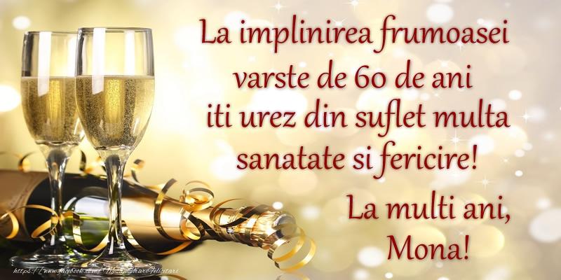 Felicitari de zi de nastere cu varsta - La implinirea frumoasei varste de 60, iti urez din suflet multa sanatate si un calduros La multi ani, Mona!