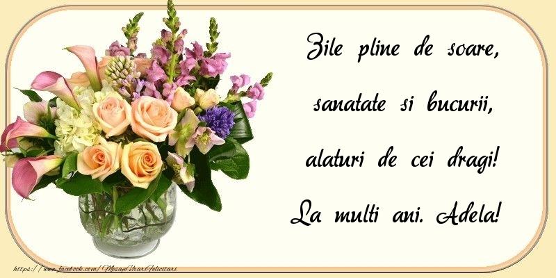 Felicitari de zi de nastere - Zile pline de soare, sanatate si bucurii, alaturi de cei dragi! Adela