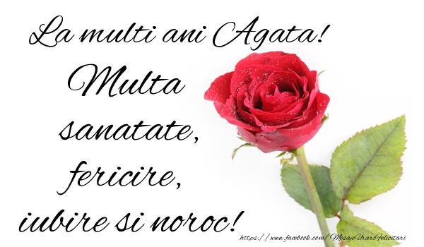 Felicitari de zi de nastere - La multi ani Agata! Multa sanatate, fericire si noroc!