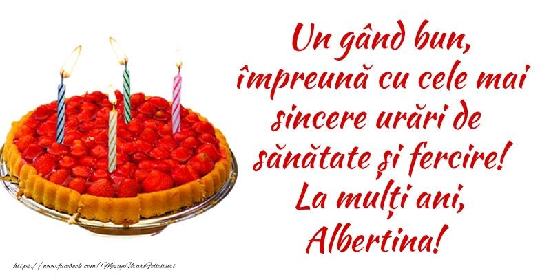 Felicitari de zi de nastere - Un gând bun, împreună cu cele mai sincere urări de sănătate și fercire! La mulți ani, Albertina!