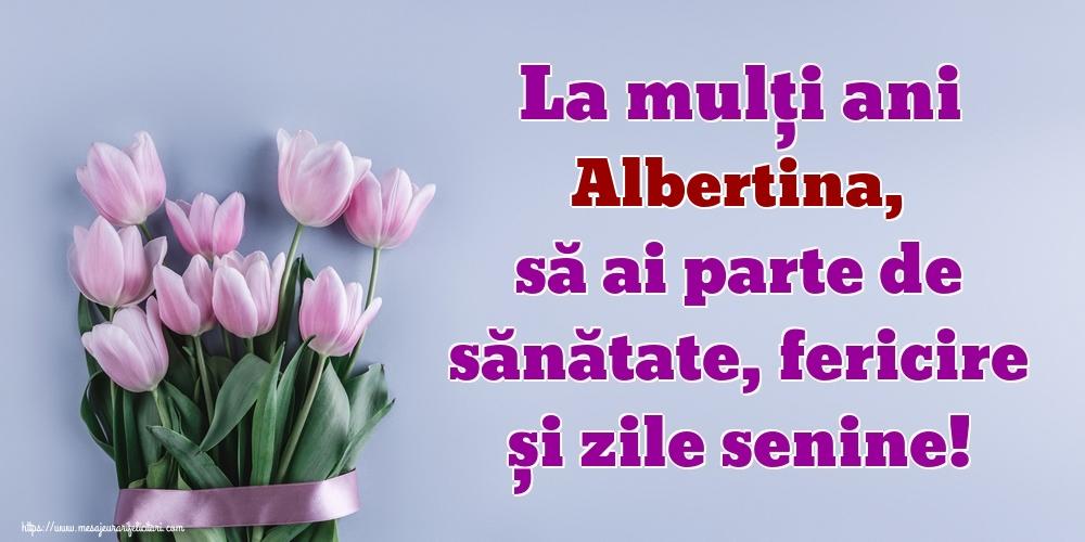 Felicitari de zi de nastere - La mulți ani Albertina, să ai parte de sănătate, fericire și zile senine!