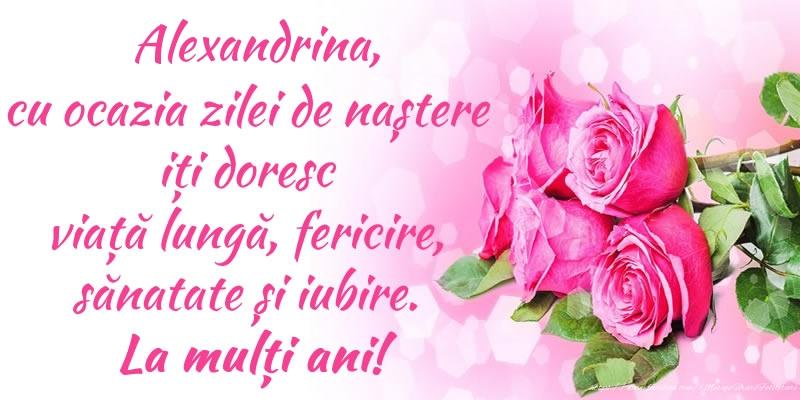 Felicitari de zi de nastere - Alexandrina, cu ocazia zilei de naștere iți doresc viață lungă, fericire, sănatate și iubire. La mulți ani!
