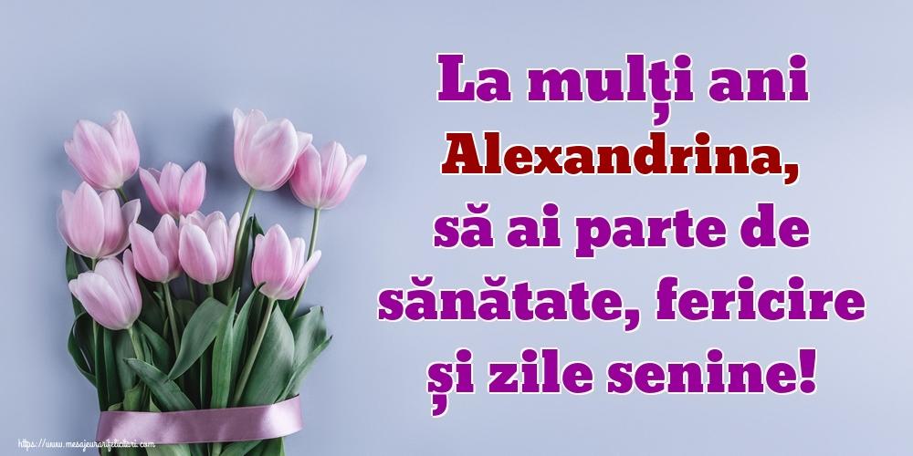 Felicitari de zi de nastere - La mulți ani Alexandrina, să ai parte de sănătate, fericire și zile senine!