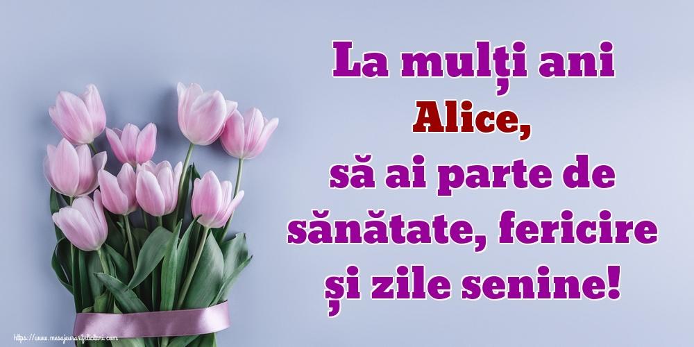 Felicitari de zi de nastere - La mulți ani Alice, să ai parte de sănătate, fericire și zile senine!