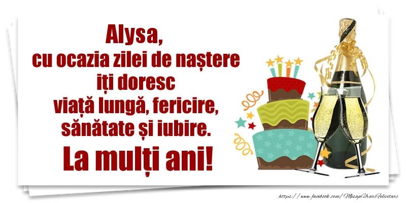 Felicitari de zi de nastere - Alysa, cu ocazia zilei de naștere iți doresc viață lungă, fericire, sănătate si iubire. La mulți ani!