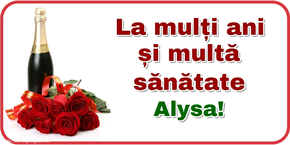 Felicitari de zi de nastere - La mulți ani și multă sănătate Alysa!