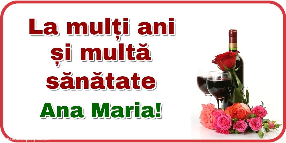 Felicitari de zi de nastere - La mulți ani și multă sănătate Ana Maria!