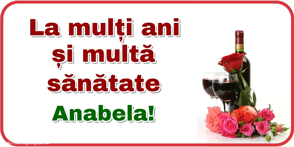 Felicitari de zi de nastere - La mulți ani și multă sănătate Anabela!
