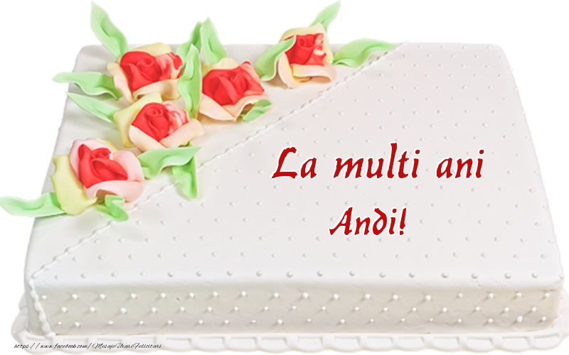 Felicitari de zi de nastere - La multi ani Andi! - Tort