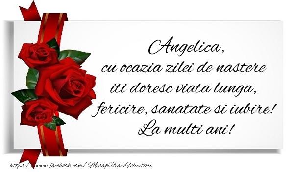 Felicitari de zi de nastere - Angelica cu ocazia zilei de nastere iti doresc viata lunga, fericire, sanatate si iubire. La multi ani!