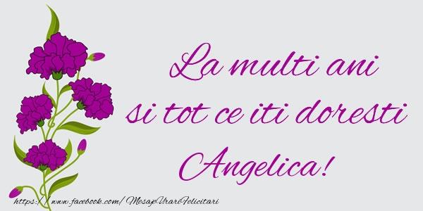 Felicitari de zi de nastere - La multi ani si tot ce iti doresti Angelica!