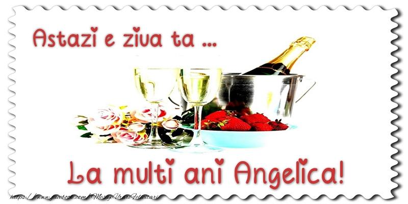 Felicitari de zi de nastere - Astazi e ziua ta... La multi ani Angelica!