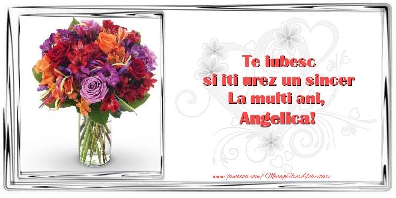 Felicitari de zi de nastere - Te iubesc si iti urez un sincer La multi ani, Angelica
