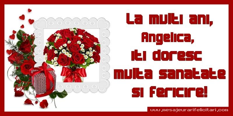 Felicitari de zi de nastere - La multi ani, Angelica, iti doresc  multa sanatate si fericire!