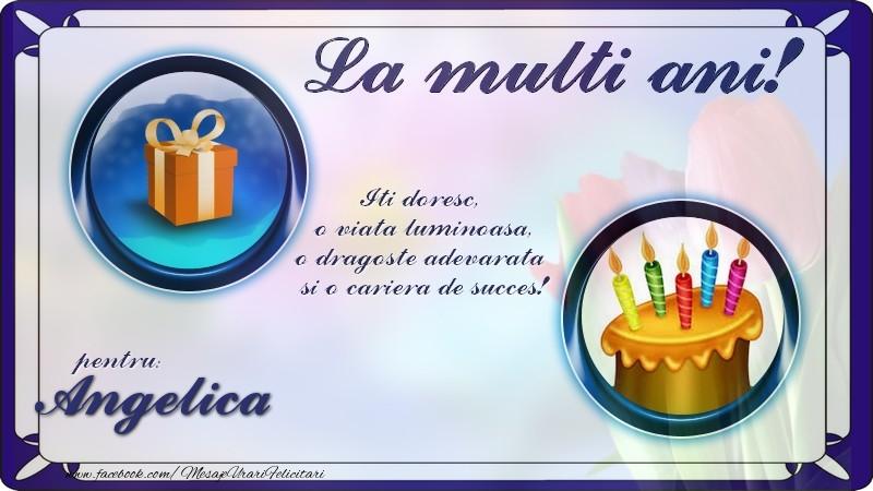 Felicitari de zi de nastere - La multi ani, pentru Angelica! Iti doresc,  o viata luminoasa, o dragoste adevarata  si o cariera de succes!