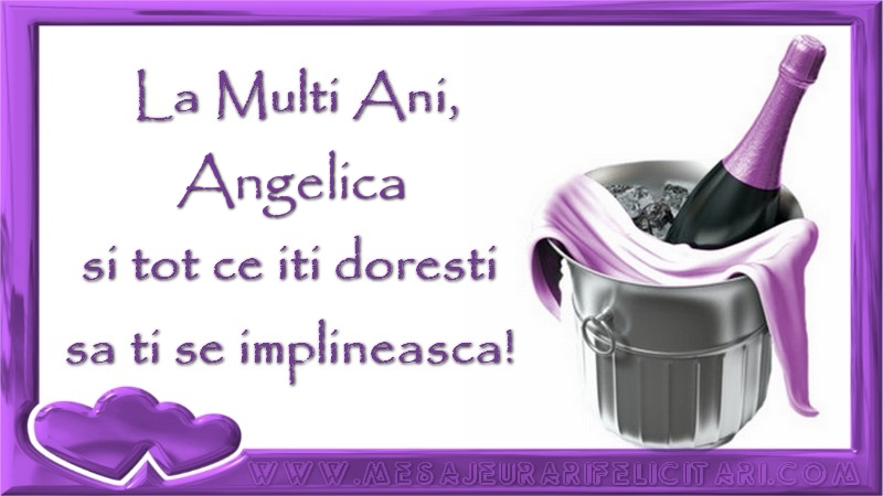Felicitari de zi de nastere - La Multi Ani, Angelica si tot ce iti doresti sa ti se implineasca!