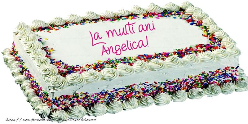 Felicitari de zi de nastere - Angelica La multi ani tort!