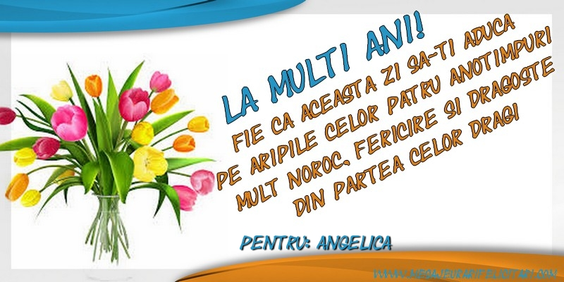 Felicitari de zi de nastere - La multi ani, Angelica! Fie ca aceasta zi sa-ti aduca pe aripile celor patru anotimpuri mult noroc, fericire si dragoste din partea celor dragi