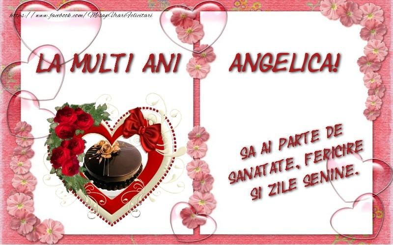 Felicitari de zi de nastere - La multi ani Angelica, sa ai parte de sanatate, fericire si zile senine.