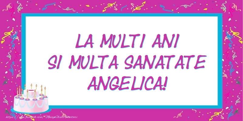 Felicitari de zi de nastere - La multi ani si multa sanatate Angelica!