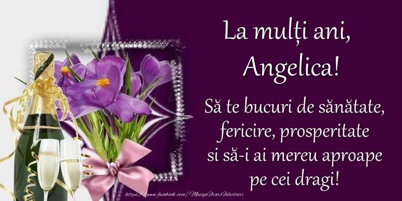 Felicitari de zi de nastere - La multi ani, Angelica! Sa te bucuri de sanatate, fericire, prosperitate si sa-i ai mereu aproape pe cei dragi!