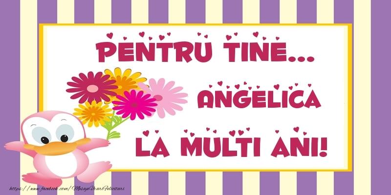 Felicitari de zi de nastere - Pentru tine... Angelica La multi ani!
