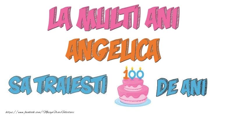 Felicitari de zi de nastere - La multi ani, Angelica! Sa traiesti 100 de ani!