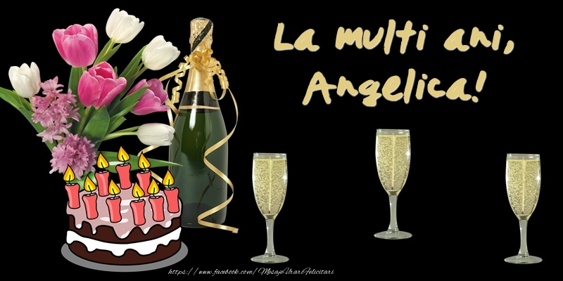 Felicitari de zi de nastere - Felicitare cu tort, flori si sampanie: La multi ani, Angelica!