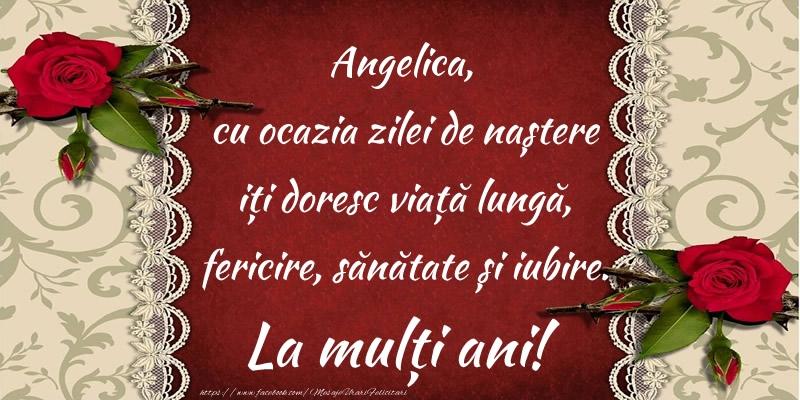 Felicitari de zi de nastere - Angelica, cu ocazia zilei de naștere iți doresc viață lungă, fericire, sănătate și iubire. La mulți ani!