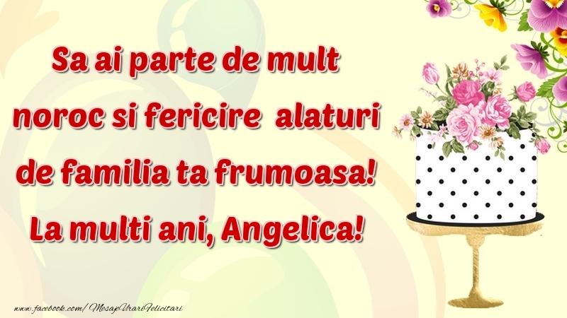 Felicitari de zi de nastere - Sa ai parte de mult noroc si fericire  alaturi de familia ta frumoasa! Angelica