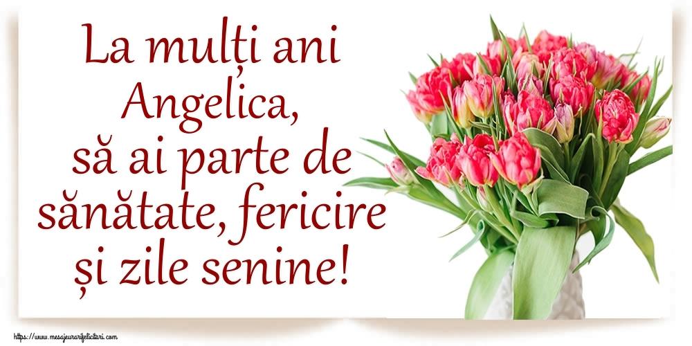 Felicitari de zi de nastere - La mulți ani Angelica, să ai parte de sănătate, fericire și zile senine!