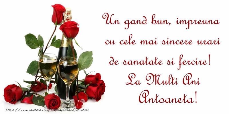 Felicitari de zi de nastere - Un gand bun, impreuna cu cele mai sincere urari de sanatate si fercire! La Multi Ani Antoaneta!