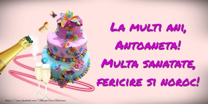 Felicitari de zi de nastere - Felicitare cu tort si sampanie: La multi ani, Antoaneta! Multa sanatate, fericire si noroc!