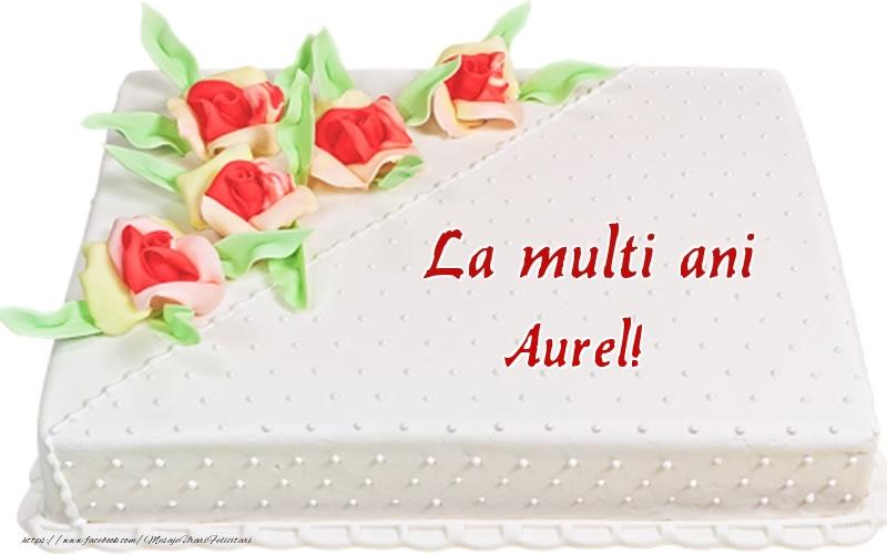 Felicitari de zi de nastere - La multi ani Aurel! - Tort