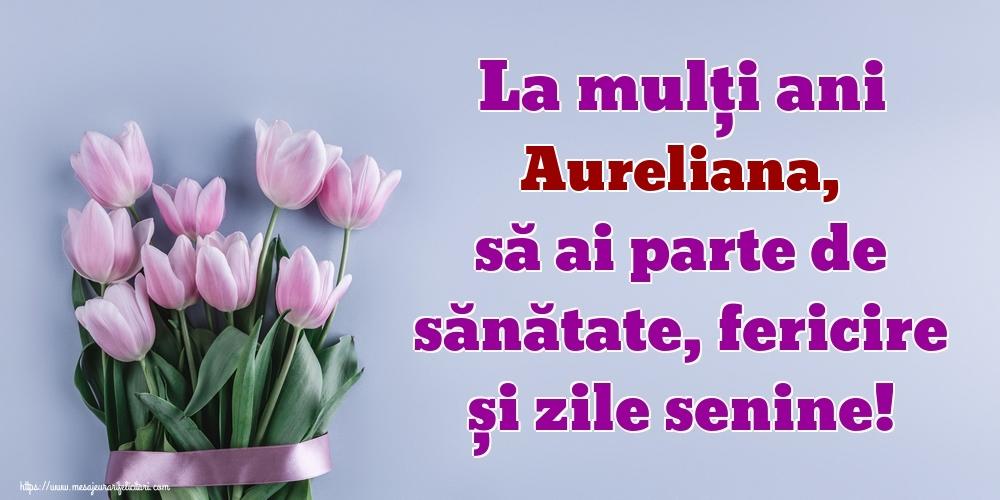 Felicitari de zi de nastere - La mulți ani Aureliana, să ai parte de sănătate, fericire și zile senine!