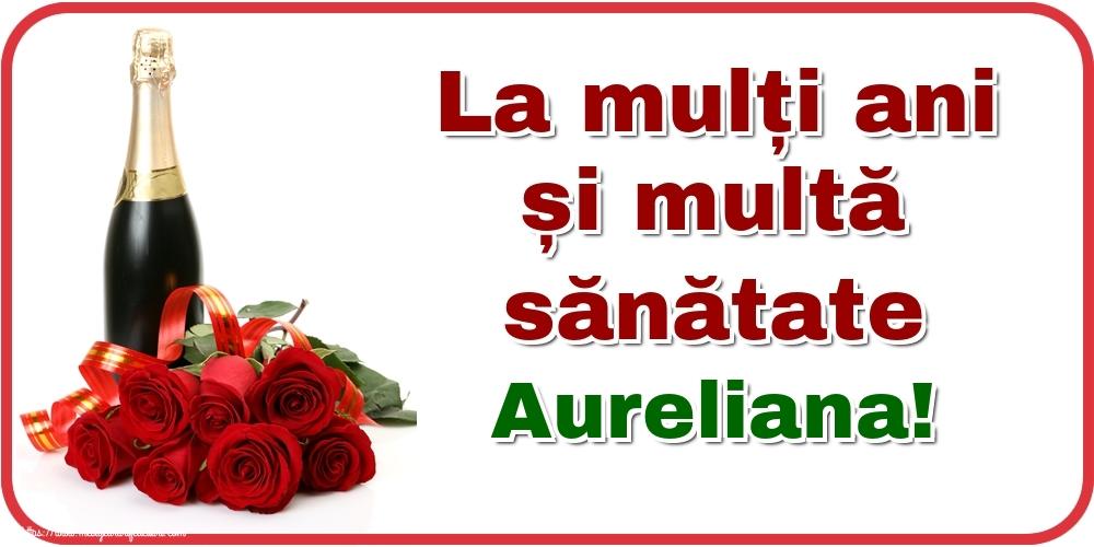 Felicitari de zi de nastere - La mulți ani și multă sănătate Aureliana!