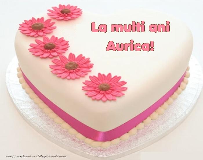 Felicitari de zi de nastere - La multi ani Aurica! - Tort