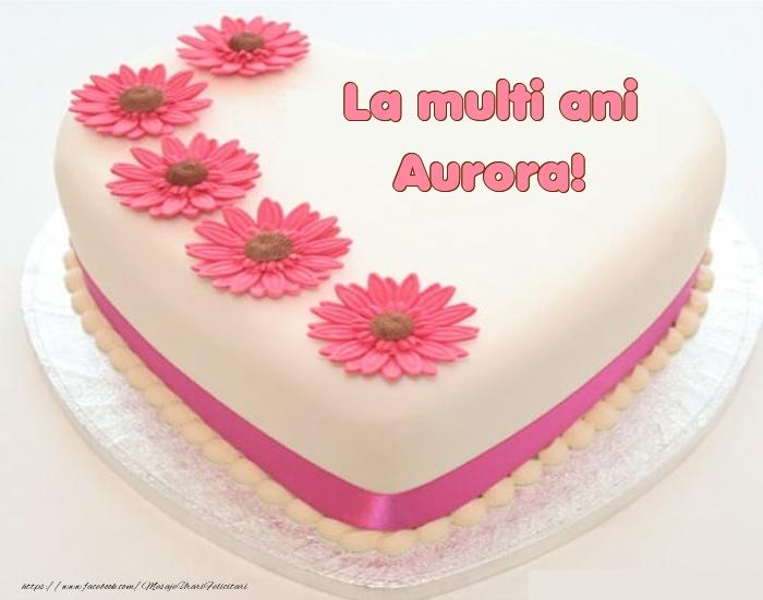 Felicitari de zi de nastere - La multi ani Aurora! - Tort