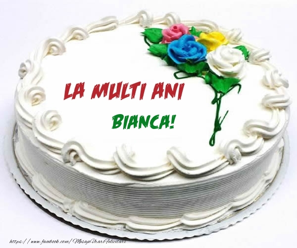 Felicitari de zi de nastere - La multi ani Bianca!