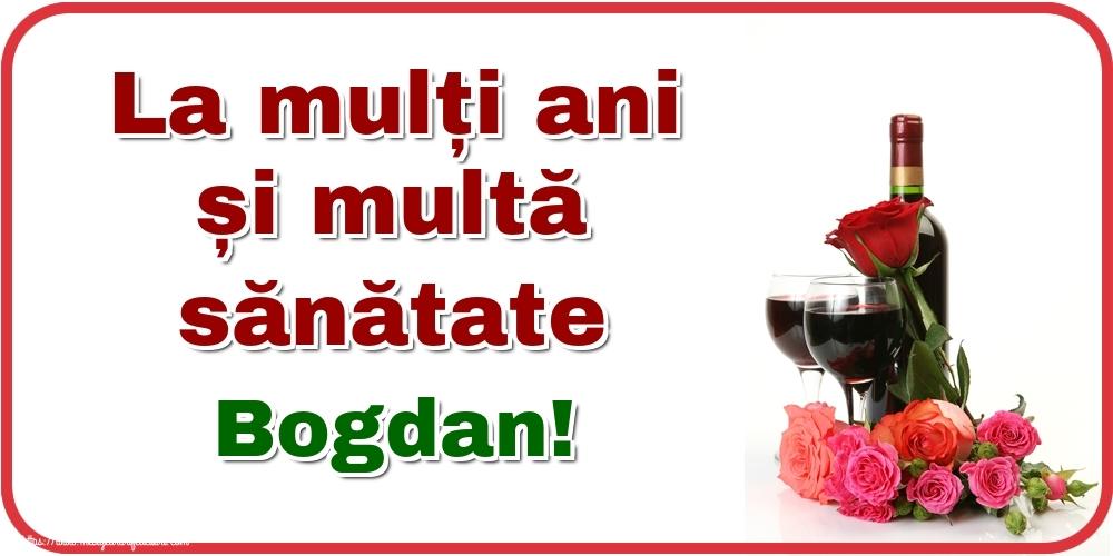 Felicitari de zi de nastere - La mulți ani și multă sănătate Bogdan!