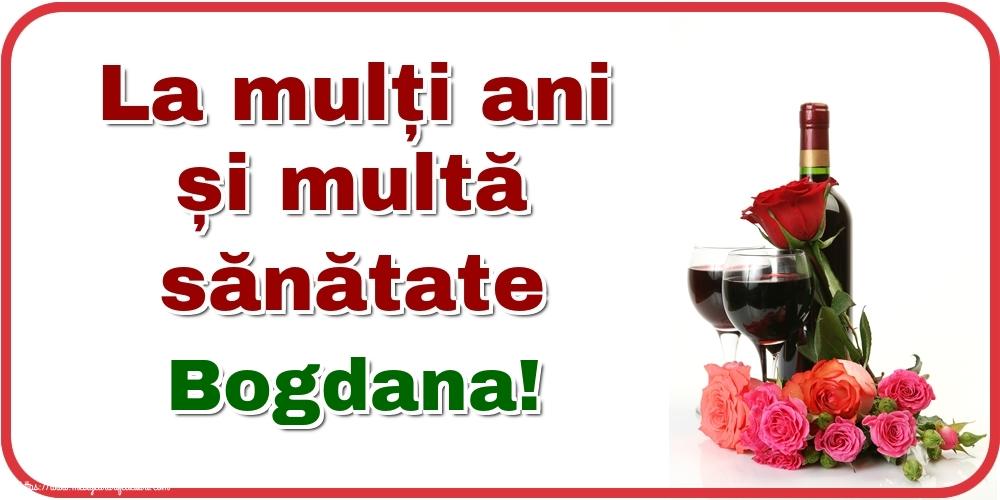 Felicitari de zi de nastere - La mulți ani și multă sănătate Bogdana!