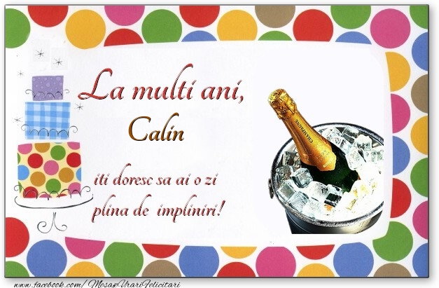 Felicitari de zi de nastere - La multi ani, Calin, iti doresc sa ai o zi plina de impliniri!