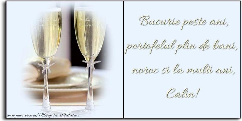 Felicitari de zi de nastere - Bucurie peste ani, portofelul plin de bani, noroc si la multi ani, Calin