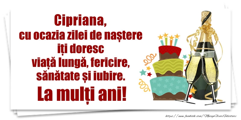 Felicitari de zi de nastere - Cipriana, cu ocazia zilei de naștere iți doresc viață lungă, fericire, sănătate si iubire. La mulți ani!