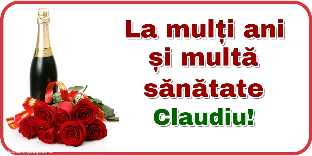 Felicitari de zi de nastere - La mulți ani și multă sănătate Claudiu!
