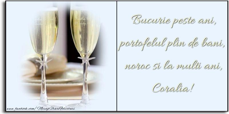 Felicitari de zi de nastere - Bucurie peste ani, portofelul plin de bani, noroc si la multi ani, Coralia