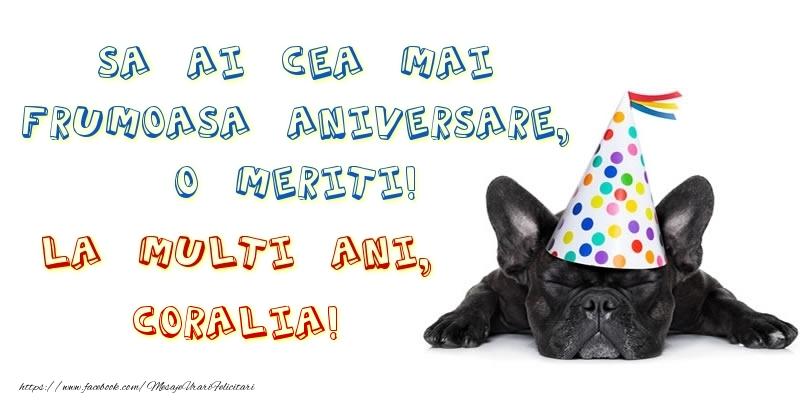 Felicitari de zi de nastere - Sa ai cea mai frumoasa aniversare, o meriti!La multi ani, Coralia!