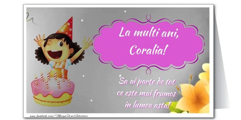 Felicitari de zi de nastere - La multi ani, Coralia. Sa ai parte de tot  ce este mai frumos  in lumea asta!